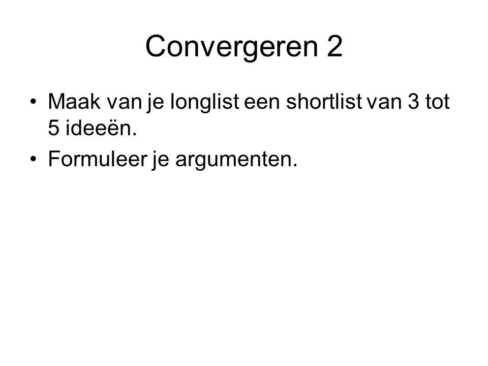 Convergeren 3 Selecteer uiteindelijk een idee dat je gaat uitwerken.