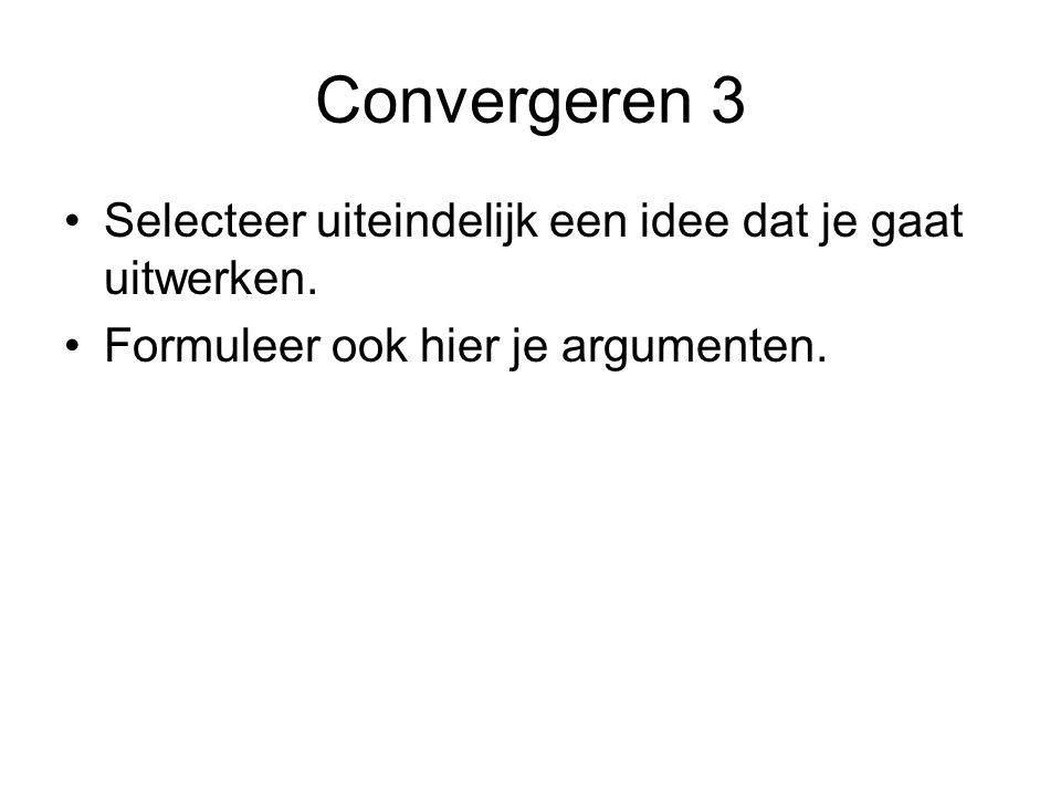 Convergeren 3 Selecteer uiteindelijk een idee dat je gaat uitwerken. Formuleer ook hier je argumenten.
