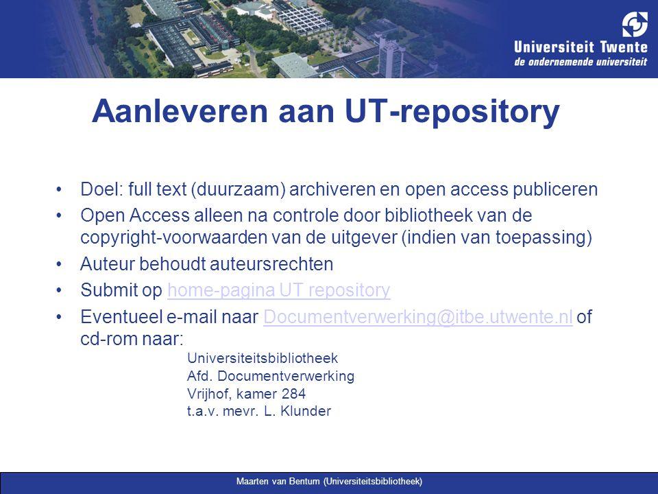 Maarten van Bentum (Universiteitsbibliotheek) Aanleveren aan UT-repository Doel: full text (duurzaam) archiveren en open access publiceren Open Access
