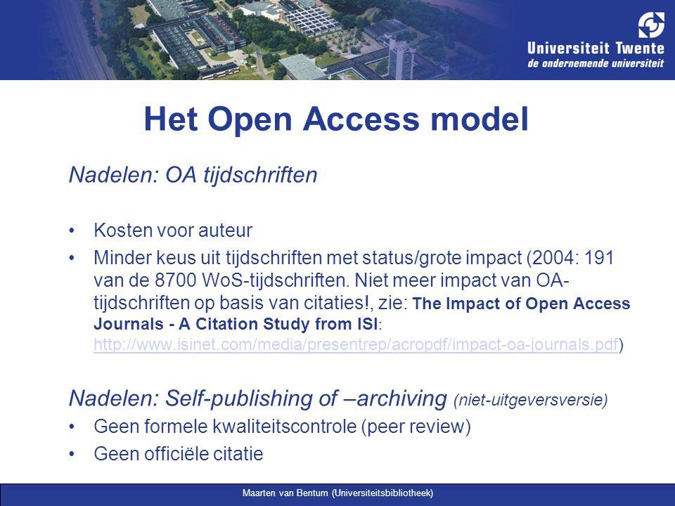 Maarten van Bentum (Universiteitsbibliotheek) Het Open Access model Recente ontwikkelingen Institutional repositories gebaseerd op OAi-protocol (1999 …) Open Access tijdschriften (1999, British Medical Journal) Budapest Open Access Initiative (2001, http://www.soros.org/openaccess/ ) Minder beperkingen van uitgevers voor open access (2003 …): auteurvriendelijke copyright-voorwaarden, embargo-regeling Verplicht open access (2005 …): open access beleid van onderzoeksfinanciers (27), onderzoeksinstituten/universiteiten (22) en Europese Commissie Hybride publicatiemodel