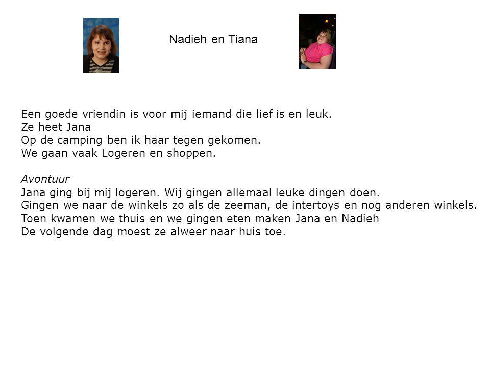 Nadieh en Tiana Een goede vriendin is voor mij iemand die lief is en leuk. Ze heet Jana Op de camping ben ik haar tegen gekomen. We gaan vaak Logeren