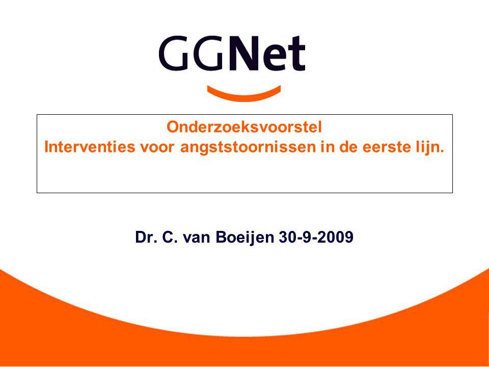 Onderzoeksvoorstel Interventies voor angststoornissen in de eerste lijn. Dr. C. van Boeijen 30-9-2009