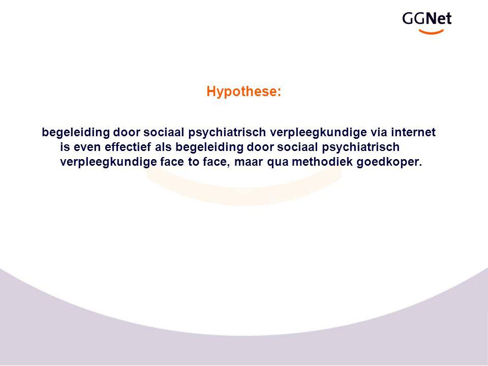 Hypothese: begeleiding door sociaal psychiatrisch verpleegkundige via internet is even effectief als begeleiding door sociaal psychiatrisch verpleegkundige face to face, maar qua methodiek goedkoper.