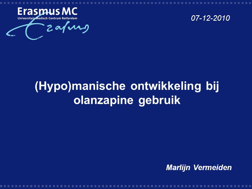 (Hypo)manische ontwikkeling bij olanzapine gebruik Marlijn Vermeiden 07-12-2010
