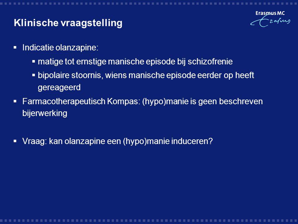 Klinische vraagstelling  Indicatie olanzapine:  matige tot ernstige manische episode bij schizofrenie  bipolaire stoornis, wiens manische episode e