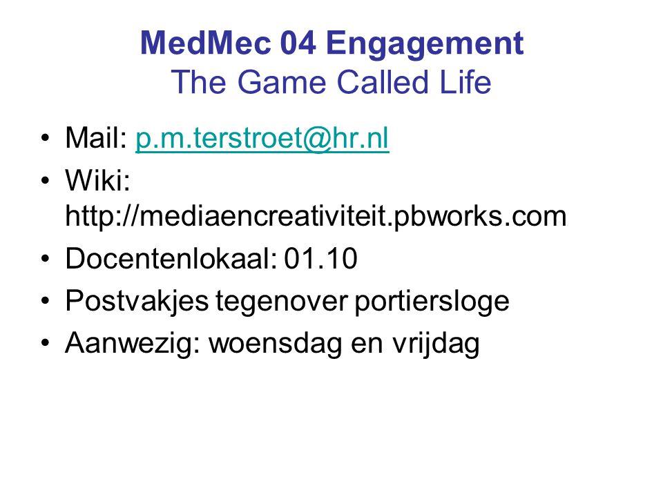 MedMec 04 Engagement The Game Called Life Mail: p.m.terstroet@hr.nlp.m.terstroet@hr.nl Wiki: http://mediaencreativiteit.pbworks.com Docentenlokaal: 01