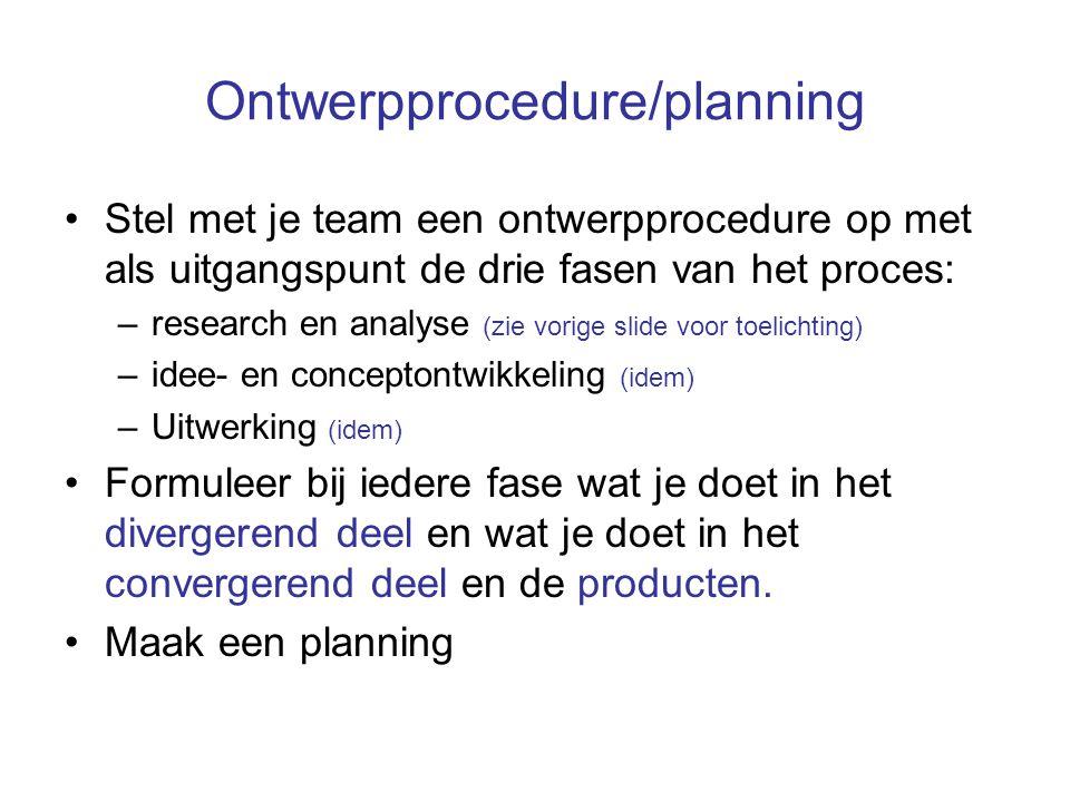 Ontwerpprocedure/planning Stel met je team een ontwerpprocedure op met als uitgangspunt de drie fasen van het proces: –research en analyse (zie vorige