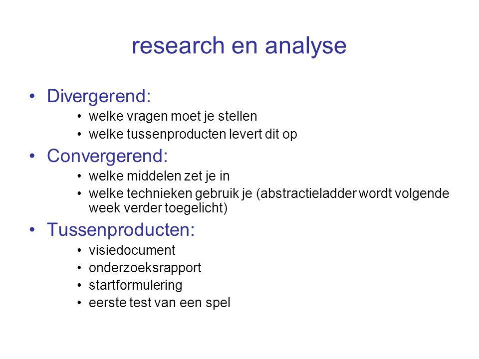 research en analyse Divergerend: welke vragen moet je stellen welke tussenproducten levert dit op Convergerend: welke middelen zet je in welke technie