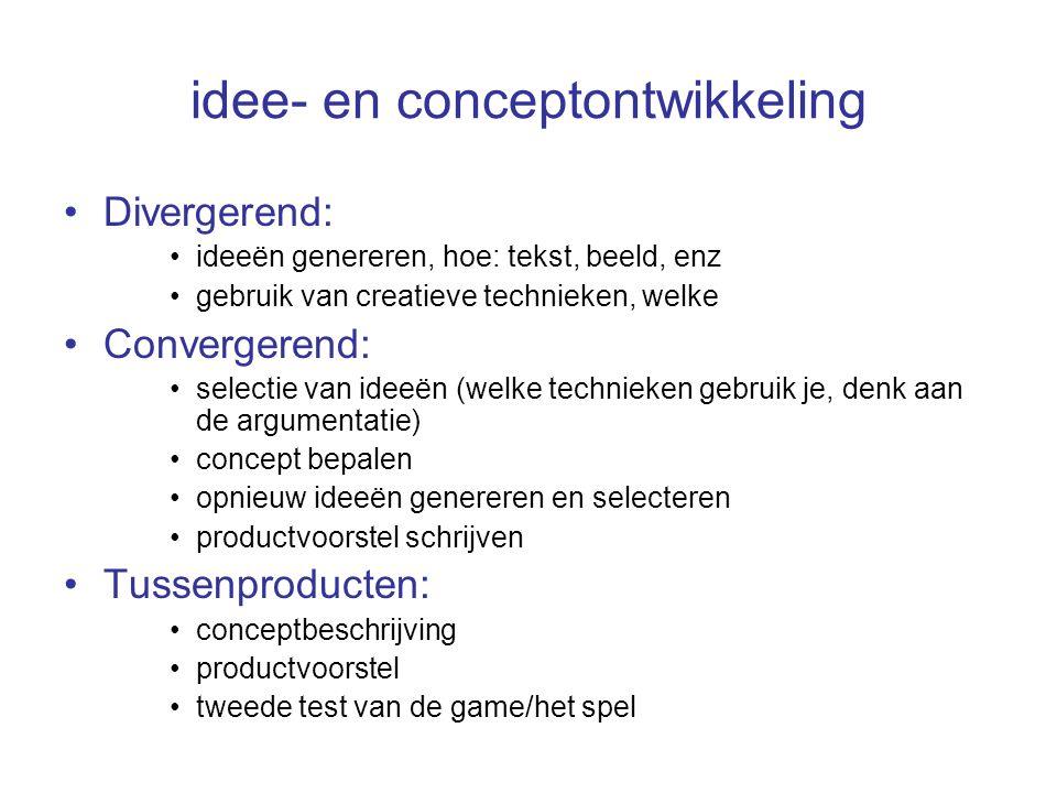 idee- en conceptontwikkeling Divergerend: ideeën genereren, hoe: tekst, beeld, enz gebruik van creatieve technieken, welke Convergerend: selectie van