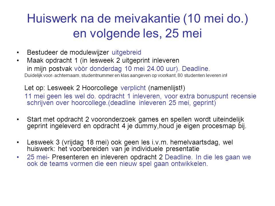 Huiswerk na de meivakantie (10 mei do.) en volgende les, 25 mei Bestudeer de modulewijzer uitgebreid Maak opdracht 1 (in lesweek 2 uitgeprint inlevere
