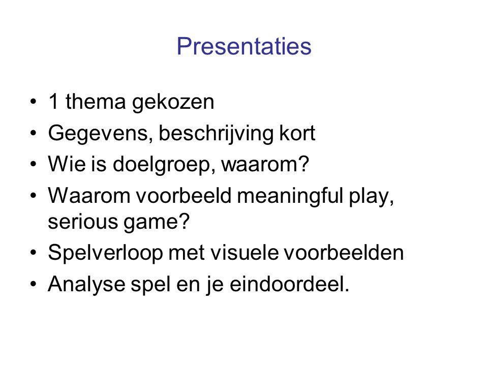 Presentaties 1 thema gekozen Gegevens, beschrijving kort Wie is doelgroep, waarom? Waarom voorbeeld meaningful play, serious game? Spelverloop met vis