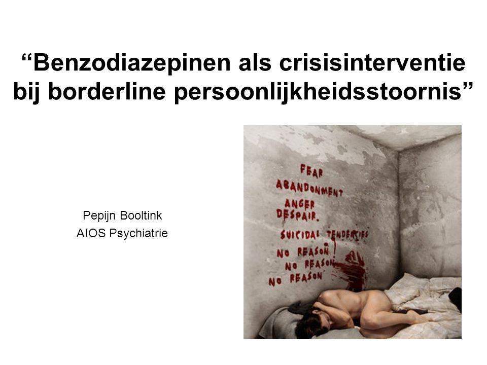 """""""Benzodiazepinen als crisisinterventie bij borderline persoonlijkheidsstoornis"""" Pepijn Booltink AIOS Psychiatrie"""