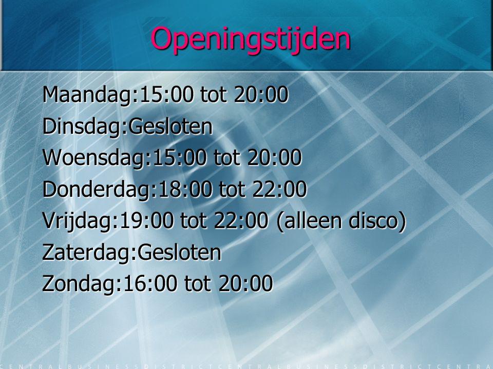 Openingstijden Maandag:15:00 tot 20:00 Dinsdag:Gesloten Woensdag:15:00 tot 20:00 Donderdag:18:00 tot 22:00 Vrijdag:19:00 tot 22:00 (alleen disco) Zaterdag:Gesloten Zondag:16:00 tot 20:00