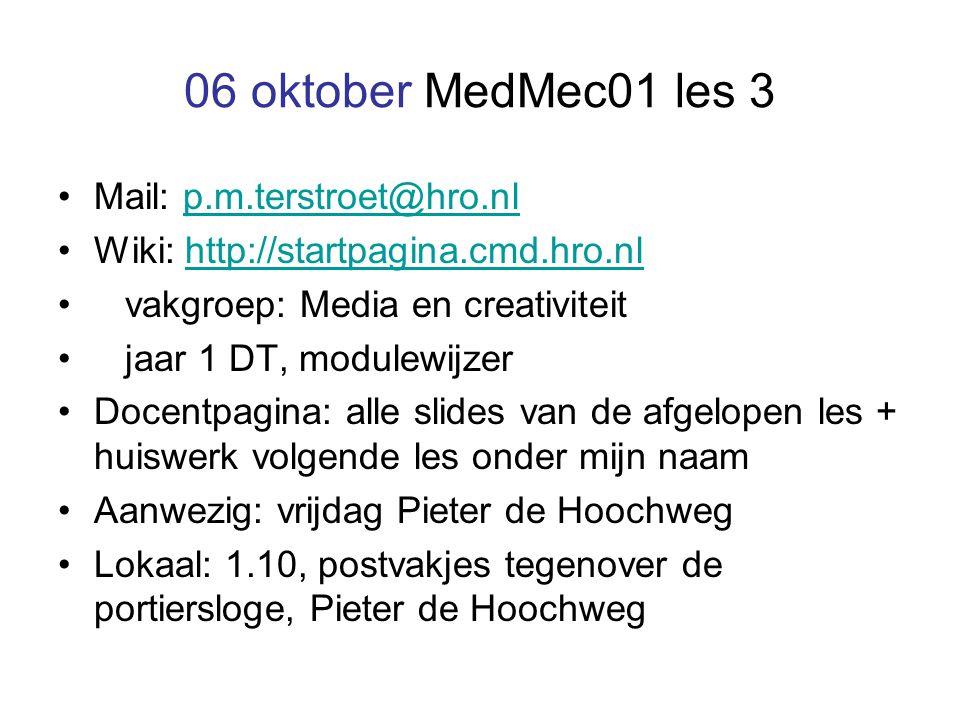 06 oktober MedMec01 les 3 Mail: p.m.terstroet@hro.nlp.m.terstroet@hro.nl Wiki: http://startpagina.cmd.hro.nlhttp://startpagina.cmd.hro.nl vakgroep: Me