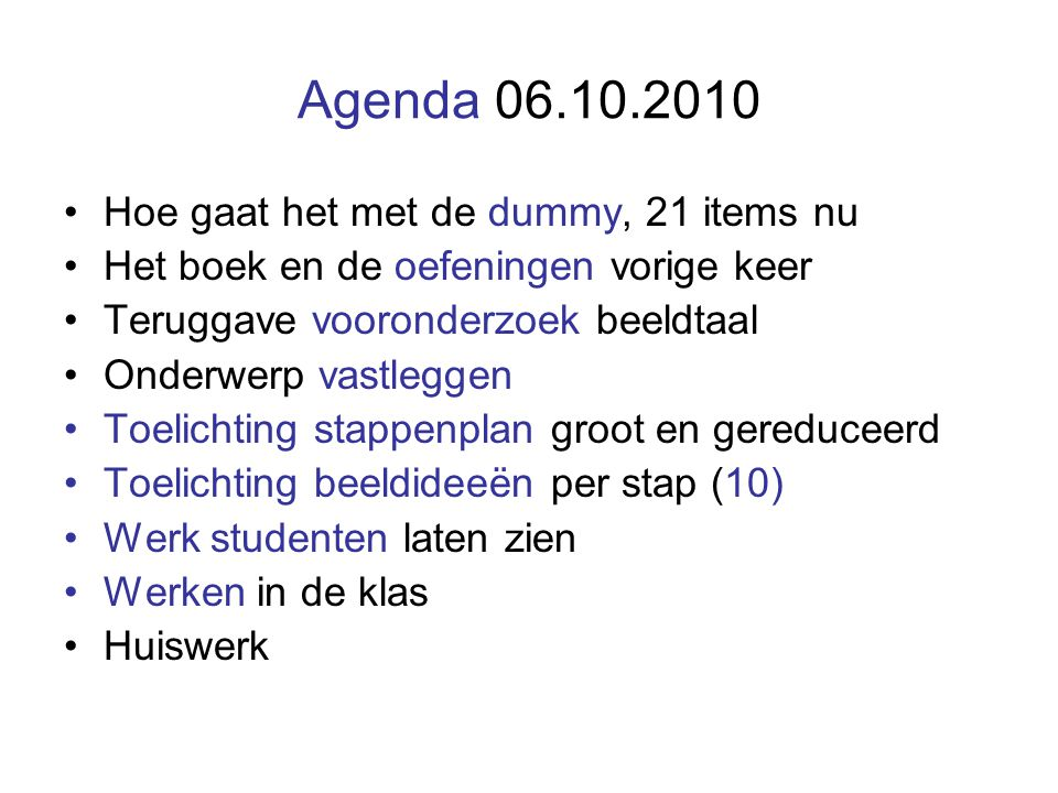 Agenda 06.10.2010 Hoe gaat het met de dummy, 21 items nu Het boek en de oefeningen vorige keer Teruggave vooronderzoek beeldtaal Onderwerp vastleggen