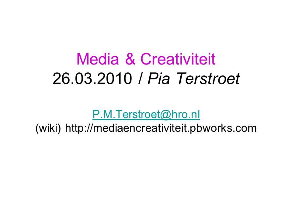 Media & Creativiteit 26.03.2010 / Pia Terstroet P.M.Terstroet@hro.nl (wiki) http://mediaencreativiteit.pbworks.com P.M.Terstroet@hro.nl