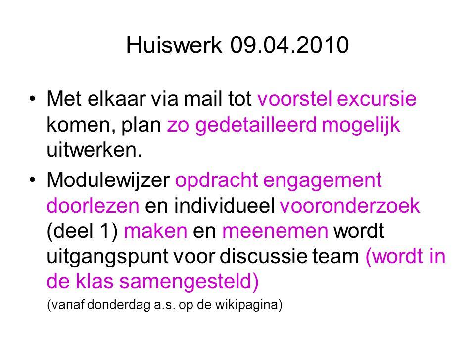 Huiswerk 09.04.2010 Met elkaar via mail tot voorstel excursie komen, plan zo gedetailleerd mogelijk uitwerken.