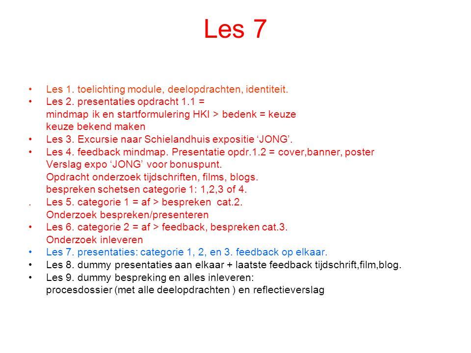 Les 7 Les 1. toelichting module, deelopdrachten, identiteit. Les 2. presentaties opdracht 1.1 = mindmap ik en startformulering HKI > bedenk = keuze ke