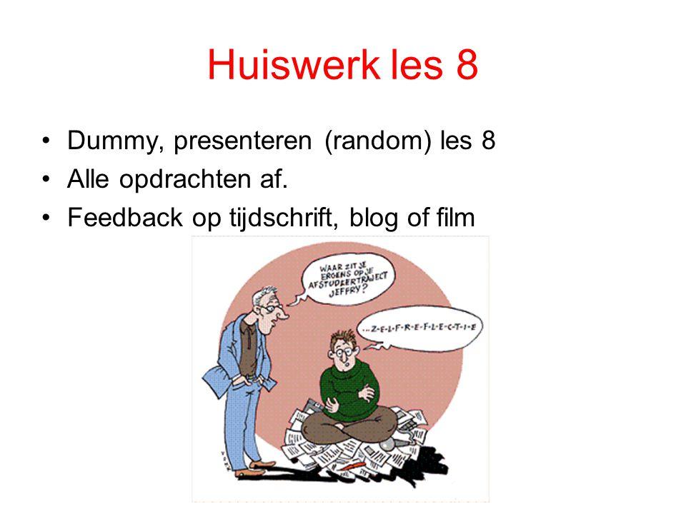 Huiswerk les 8 Dummy, presenteren (random) les 8 Alle opdrachten af. Feedback op tijdschrift, blog of film