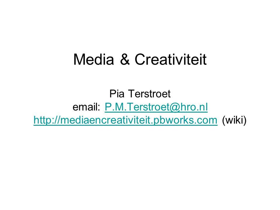 Media & Creativiteit Pia Terstroet email: P.M.Terstroet@hro.nl http://mediaencreativiteit.pbworks.com (wiki)P.M.Terstroet@hro.nl http://mediaencreativ