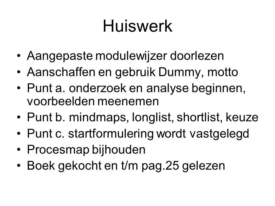 Huiswerk Aangepaste modulewijzer doorlezen Aanschaffen en gebruik Dummy, motto Punt a. onderzoek en analyse beginnen, voorbeelden meenemen Punt b. min