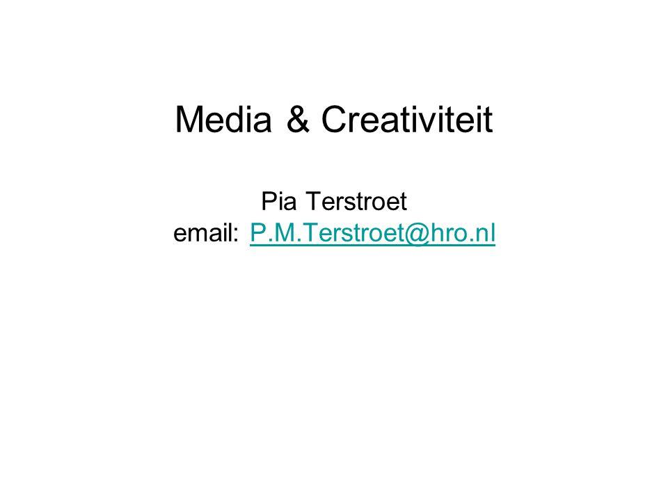Media & Creativiteit Pia Terstroet email: P.M.Terstroet@hro.nl P.M.Terstroet@hro.nl