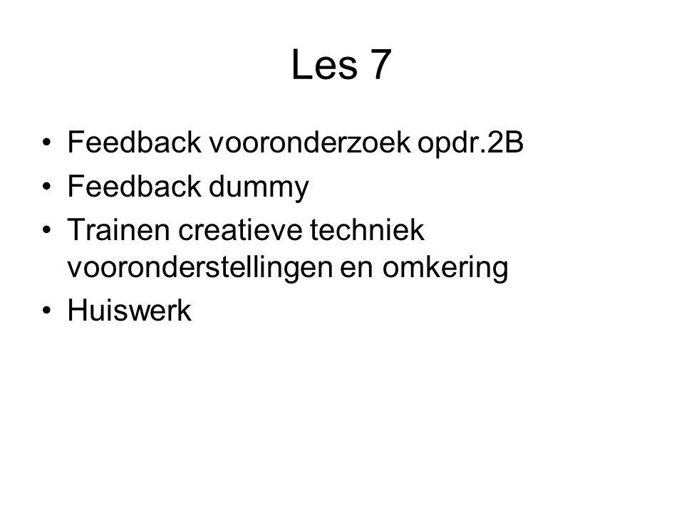 Les 7 Feedback vooronderzoek opdr.2B Feedback dummy Trainen creatieve techniek vooronderstellingen en omkering Huiswerk