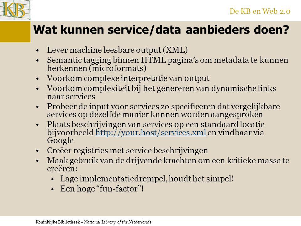 Koninklijke Bibliotheek – National Library of the Netherlands De KB en Web 2.0 Wat kunnen service/data aanbieders doen.