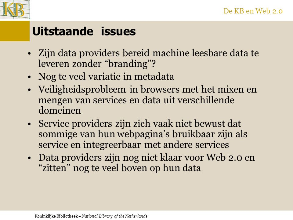 Koninklijke Bibliotheek – National Library of the Netherlands De KB en Web 2.0 Uitstaande issues Zijn data providers bereid machine leesbare data te l