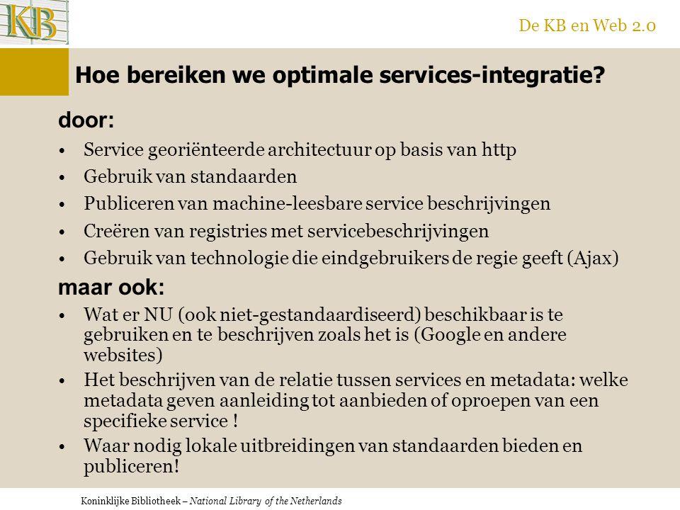 Koninklijke Bibliotheek – National Library of the Netherlands De KB en Web 2.0 Ajax (Asynchronous Javascript And XML) Vanuit een enkele webpagina kunnen gelijktijdig verzoeken naar willekeurige webservers gestuurd worden (http-request).