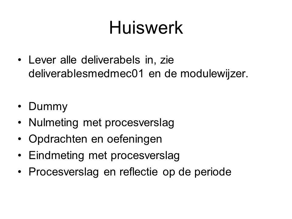 Huiswerk Lever alle deliverabels in, zie deliverablesmedmec01 en de modulewijzer.