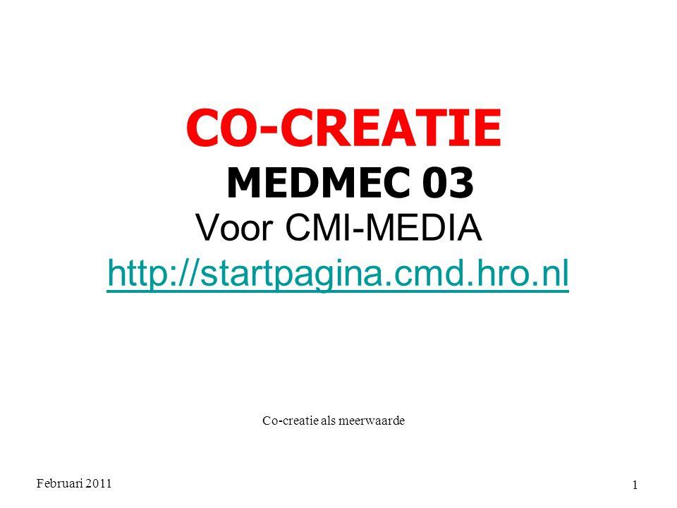 Februari 2011 Co-creatie als meerwaarde 1 Voor CMI-MEDIA http://startpagina.cmd.hro.nl http://startpagina.cmd.hro.nl CO-CREATIE MEDMEC 03