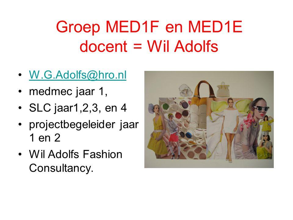 Groep MED1F en MED1E docent = Wil Adolfs W.G.Adolfs@hro.nl medmec jaar 1, SLC jaar1,2,3, en 4 projectbegeleider jaar 1 en 2 Wil Adolfs Fashion Consult