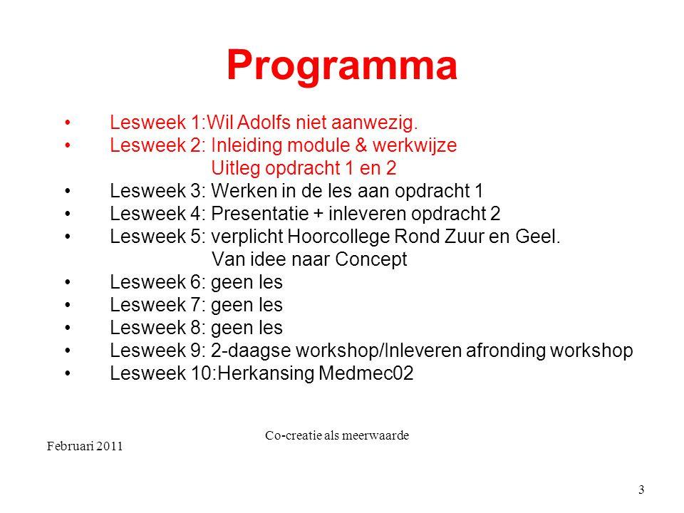 Februari 2011 Co-creatie als meerwaarde 3 Programma Lesweek 1:Wil Adolfs niet aanwezig. Lesweek 2: Inleiding module & werkwijze Uitleg opdracht 1 en 2