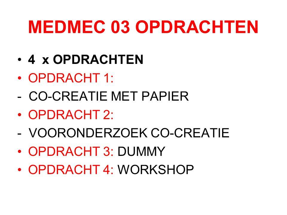MEDMEC 03 OPDRACHTEN 4 x OPDRACHTEN OPDRACHT 1: - CO-CREATIE MET PAPIER OPDRACHT 2: - VOORONDERZOEK CO-CREATIE OPDRACHT 3: DUMMY OPDRACHT 4: WORKSHOP