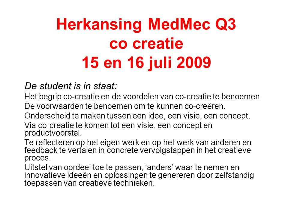 Herkansing MedMec Q3 co creatie 15 en 16 juli 2009 De student is in staat: Het begrip co-creatie en de voordelen van co-creatie te benoemen.