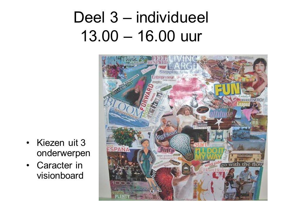Deel 3 – individueel 13.00 – 16.00 uur Kiezen uit 3 onderwerpen Caracter in visionboard