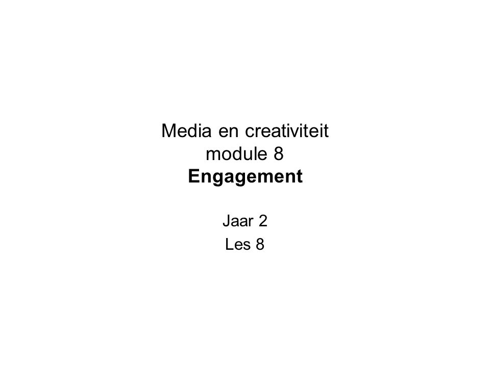 Media en creativiteit module 8 Engagement Jaar 2 Les 8