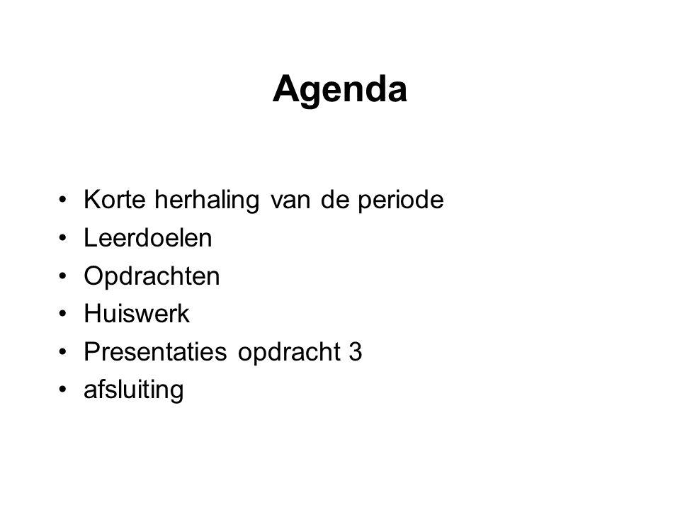 Agenda Korte herhaling van de periode Leerdoelen Opdrachten Huiswerk Presentaties opdracht 3 afsluiting