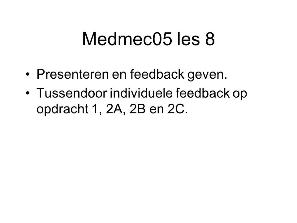 Medmec05 les 8 Presenteren en feedback geven. Tussendoor individuele feedback op opdracht 1, 2A, 2B en 2C.