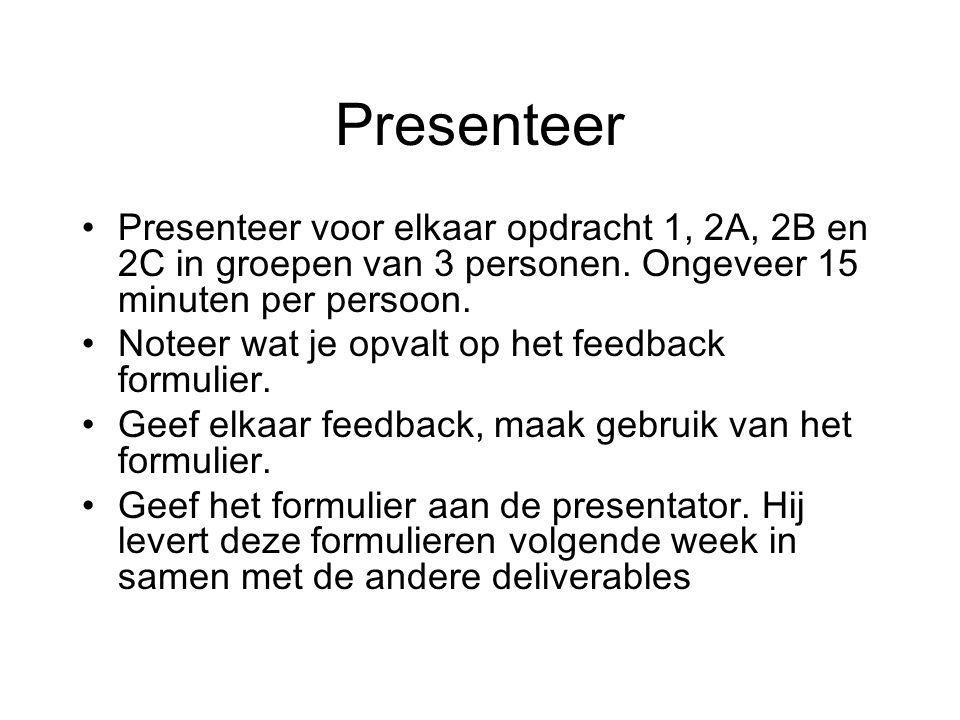 Presenteer Presenteer voor elkaar opdracht 1, 2A, 2B en 2C in groepen van 3 personen. Ongeveer 15 minuten per persoon. Noteer wat je opvalt op het fee