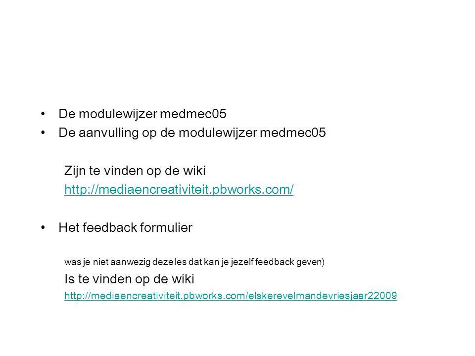De modulewijzer medmec05 De aanvulling op de modulewijzer medmec05 Zijn te vinden op de wiki http://mediaencreativiteit.pbworks.com/ Het feedback form