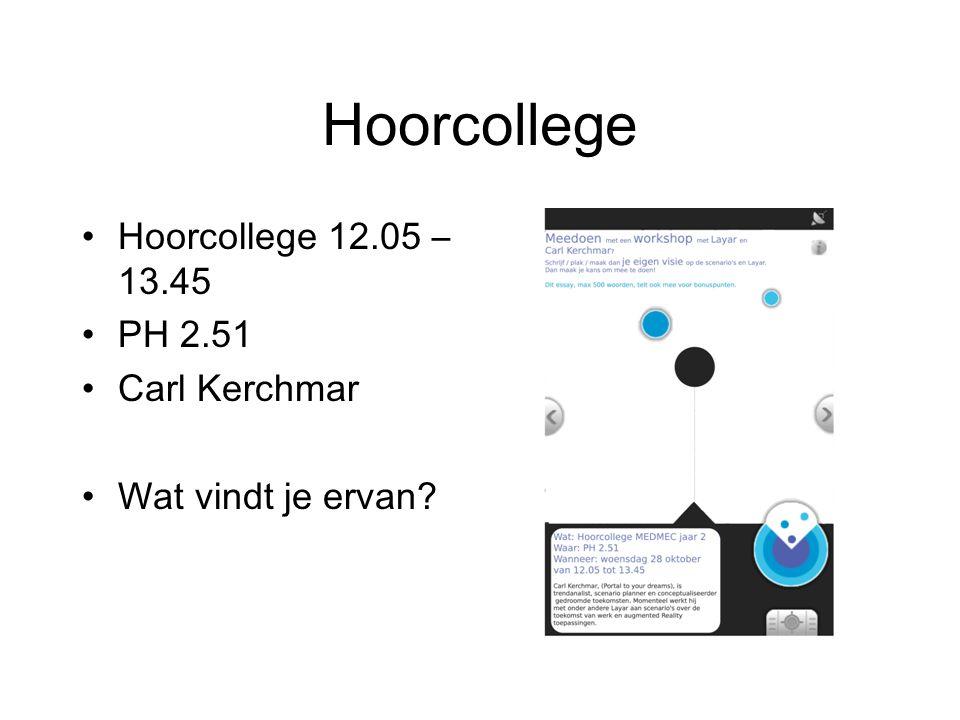 Hoorcollege Hoorcollege 12.05 – 13.45 PH 2.51 Carl Kerchmar Wat vindt je ervan?