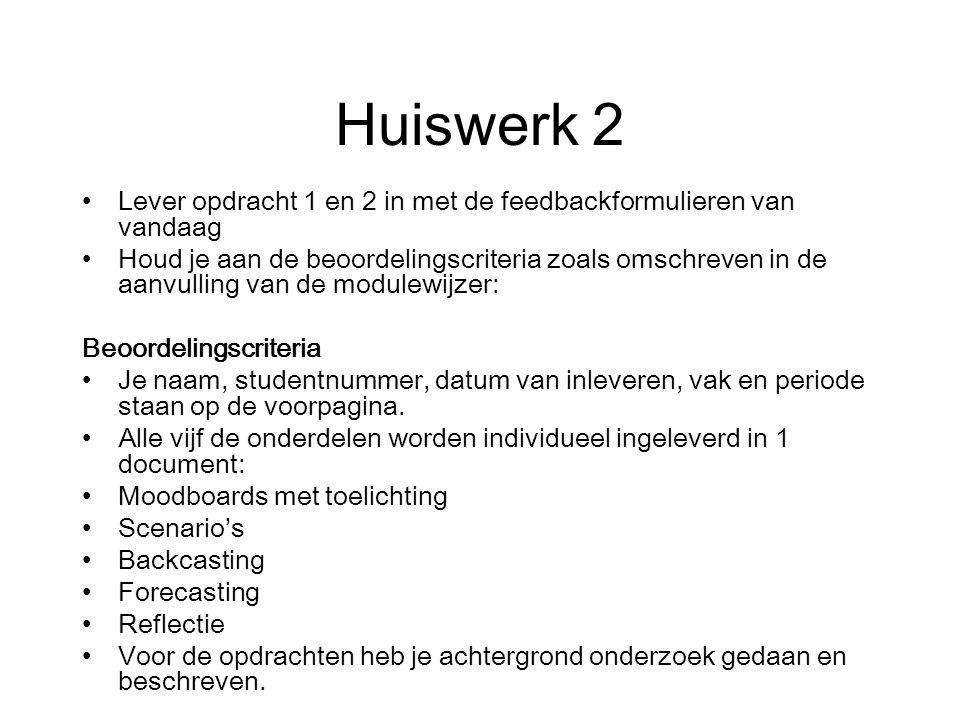 Huiswerk 2 Lever opdracht 1 en 2 in met de feedbackformulieren van vandaag Houd je aan de beoordelingscriteria zoals omschreven in de aanvulling van d