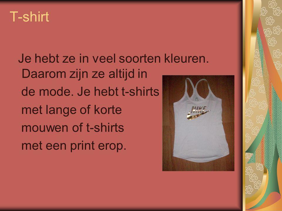 T-shirt Je hebt ze in veel soorten kleuren. Daarom zijn ze altijd in de mode. Je hebt t-shirts met lange of korte mouwen of t-shirts met een print ero