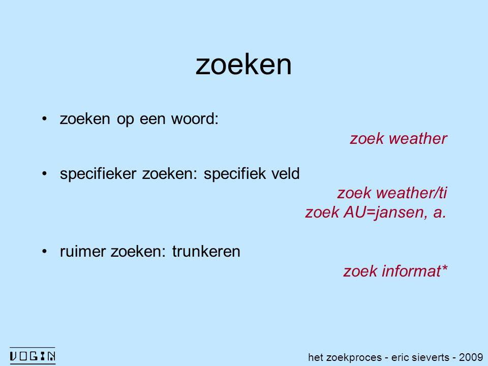 zoeken zoeken op een woord: zoek weather specifieker zoeken: specifiek veld zoek weather/ti zoek AU=jansen, a. ruimer zoeken: trunkeren zoek informat*