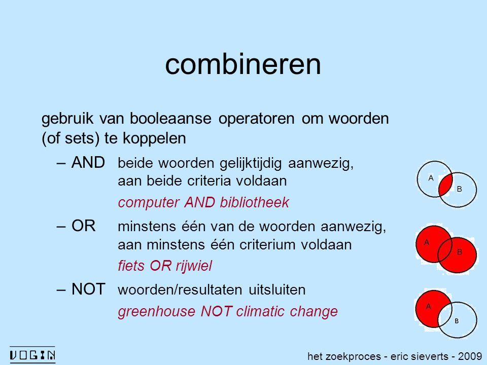 combineren gebruik van booleaanse operatoren om woorden (of sets) te koppelen –AND beide woorden gelijktijdig aanwezig, aan beide criteria voldaan com