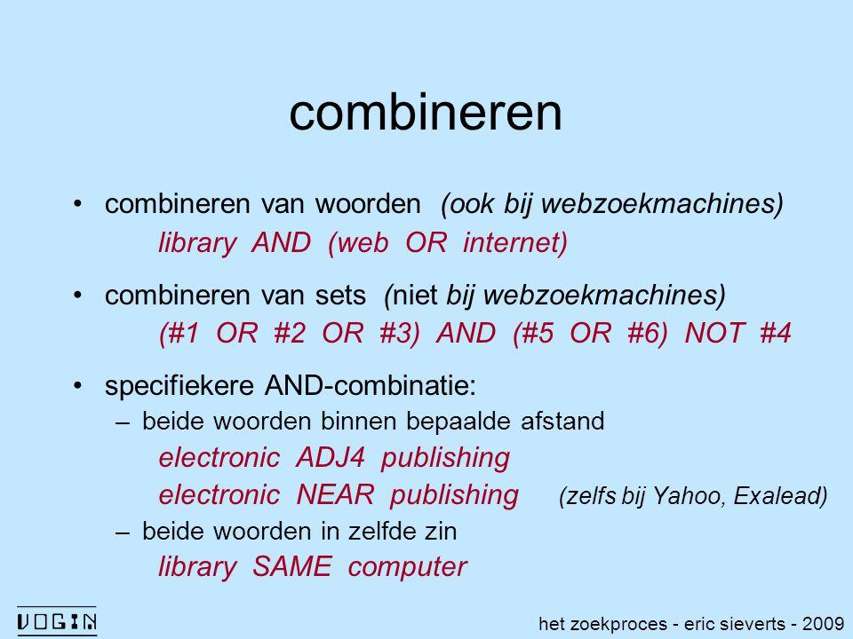 combineren het zoekproces - eric sieverts - 2009 combineren van woorden (ook bij webzoekmachines) library AND (web OR internet) combineren van sets (n