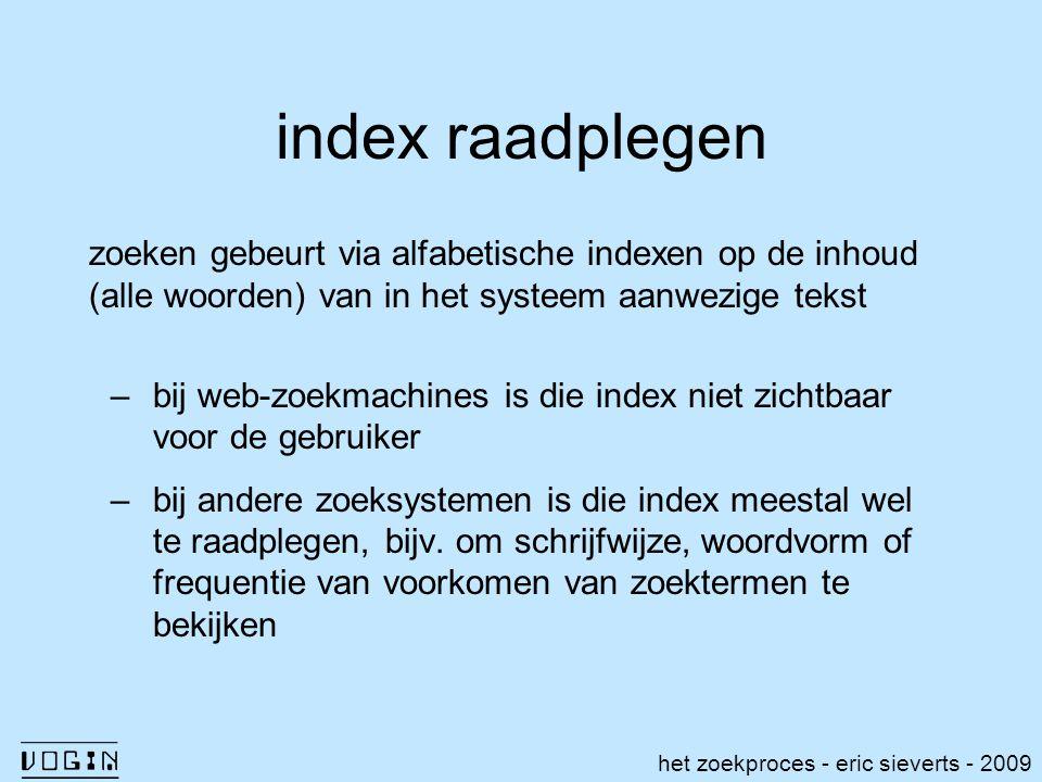 index raadplegen zoeken gebeurt via alfabetische indexen op de inhoud (alle woorden) van in het systeem aanwezige tekst –bij web-zoekmachines is die i