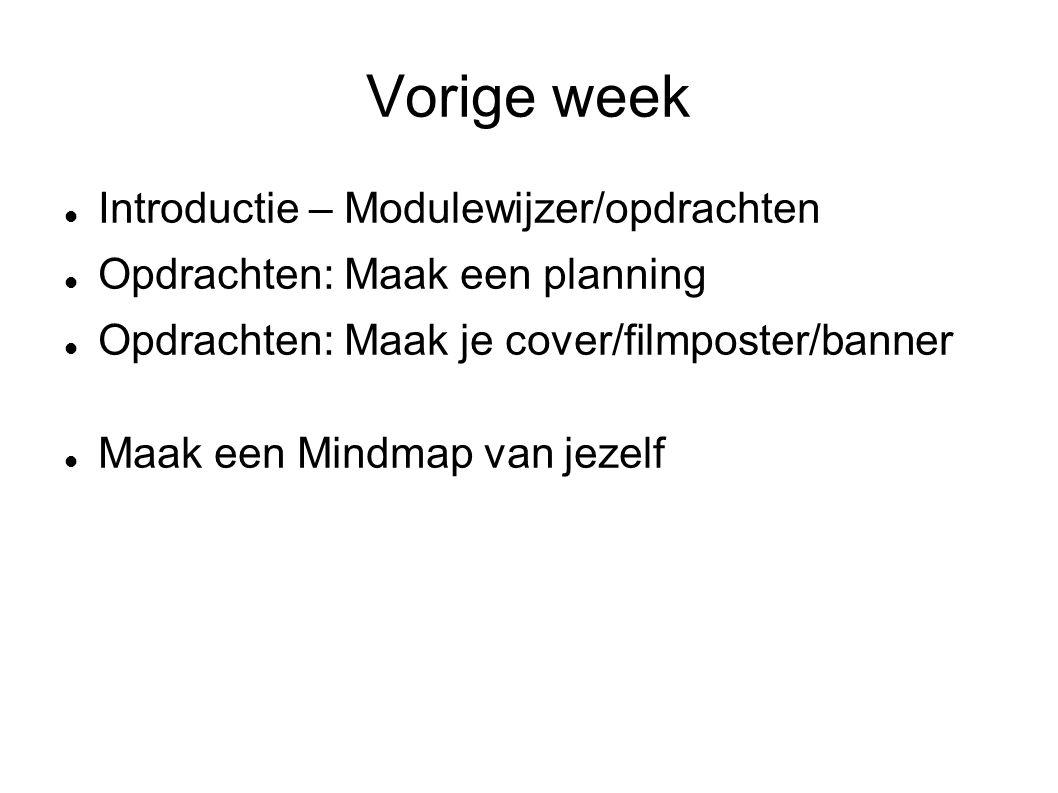 Vorige week Introductie – Modulewijzer/opdrachten Opdrachten: Maak een planning Opdrachten: Maak je cover/filmposter/banner Maak een Mindmap van jezelf